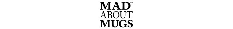 MAD ABOUT MUGS
